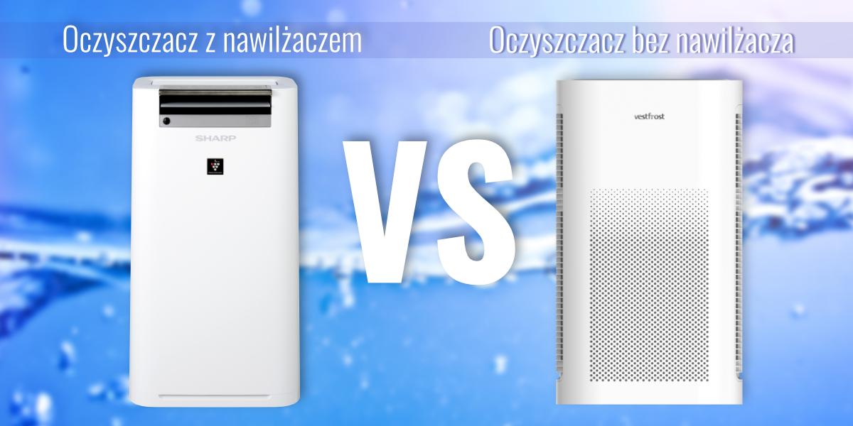 Oczyszczacz powietrza z nawilżaczem czy bez