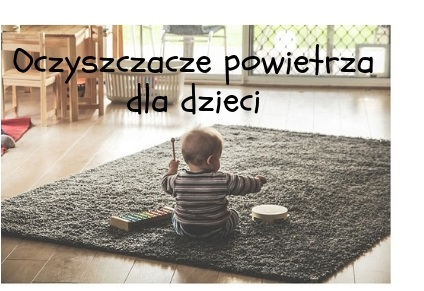 Oczyszczacze powietrza dla dzieci
